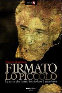 Firmato Lo Piccolo. Le carte che hanno inchiodato il superboss - Vincenzo Marannano - copertina