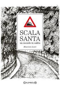 Scala Santa. Un mondo in salita - Maurizio Lozei - copertina