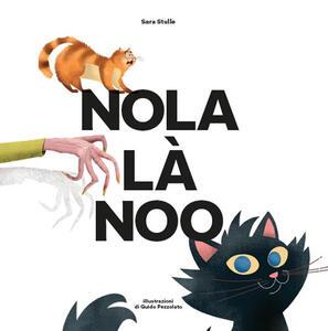 Nola là noo. Una storia di gatti coccoloni, di bocconi avvelenati e di giustizia - Sara Stulle - copertina