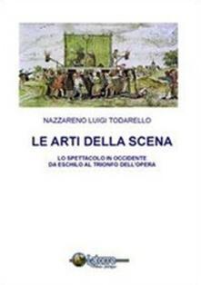 Le arti della scena. Lo spettacolo in Occidente da Eschilo al trionfo dell'opera. Con CD-ROM - Nazzareno L. Todarello - copertina