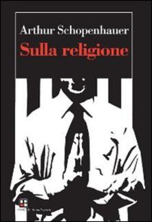 Sulla religione - Arthur Schopenhauer - copertina