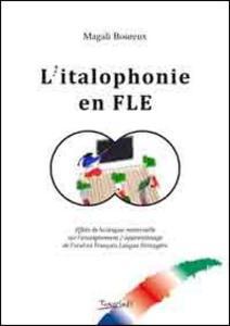 L' italophonie en FLE. Effets de la langue maternelle sur l'enseignement. Apprentissage de l'oral en français langue etrangère - Magali Boureux - copertina