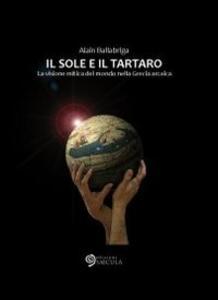 Il sole e il tartaro. La visione mitica del mondo nella Grecia arcaica - Alain Ballabriga - copertina