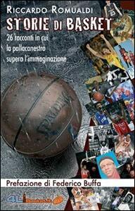 «Storie di basket». 26 racconti in cui la pallacanestro supera l'immaginazione - Riccardo Romualdi,Federico Buffa - copertina