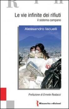Le vie infinite dei rifiuti. Il sistema campano - Alessandro Iacuelli - copertina