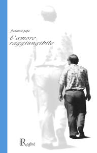 L' amore raggiungibile - Francesco Papa - copertina