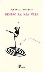 Dentro la mia vita - Alberto Sant'Elia - copertina
