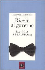 Ricchi al governo. Da Nicia a Berlusconi - Alessandra Guermandi - copertina