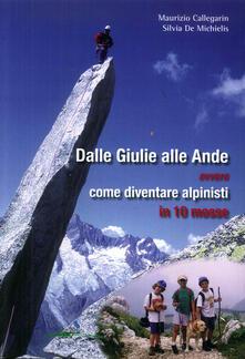 Writersfactory.it Dalle Giulie alle Ande ovvero come diventare alpinisti in 10 mosse. Ediz. illustrata Image