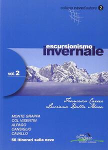 Escursionismo invernale. 56 itinerari sulla neve. Vol. 2 - Francesco Carrer,Luciano Dalla Mora - copertina