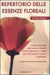 Repertorio delle essenze floreali. Guida completa alle essenze floreali nord americane e inglesi per il benessere emotivo e spirituale - Patricia Kaminski,Richard Katz - copertina
