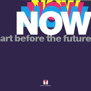 Now. Art before the future. Ediz. illustrata