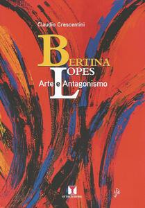 Bertina Lopes. Arte e antagonismo - Claudio Crescentini - copertina
