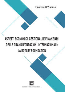 Aspetti economici, gestionali e finanziari delle grandi fondazioni internazionali: la Rotary Foundation - Eugenio D'Angelo - copertina