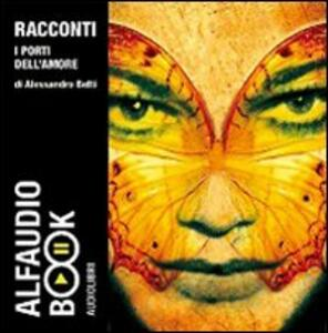 I porti dell'amore. Audiolibro. CD Audio - Alessandro Betti - copertina