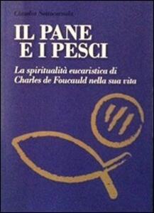I pane e i pesci. Vol. 1: La spiritualità eucaristica di Charles de Foucauld nella sua vita. - Claudio Sottocornola - copertina