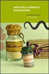 Museo della farmacia di Bressanone. Una visita a domicilio. Guida al museo