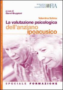 La valutazione psicologica dell'anziano ipoacusico. Speciale formazione - Valentina Schina,Gianni Gruppioni - copertina