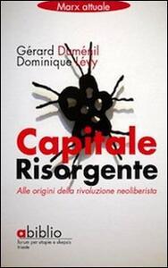Capitale risorgente. Alle origini della rivoluzione neoliberista - Gérard Duménil,Dominique Lévy - copertina