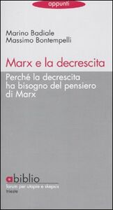 Foto Cover di Marx e la decrescita. Perché la decrescita ha bisogno del pensiero di Marx, Libro di Marino Badiale,Massimo Bontempelli, edito da Abiblio