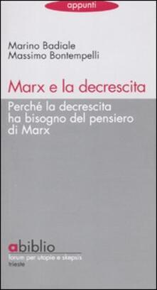 Marx e la decrescita. Perché la decrescita ha bisogno del pensiero di Marx - Marino Badiale,Massimo Bontempelli - copertina
