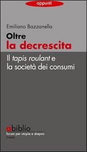 Oltre la decrescita. Il tapis roulant e la società dei consumi - Emiliano Bazzanella - copertina