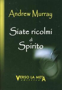 Siate ricolmi di spirito - Andrew Murray - copertina