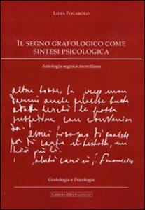 Il segno grafologico come sintesi psicologica. Antologia segnica morettiana - Lidia Fogarolo - copertina