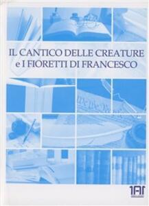 Il cantico delle creature e i fioretti di Francesco. Con audiolibro. CD Audio - Francesco d'Assisi (san) - copertina
