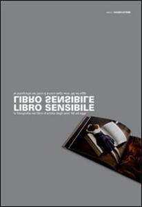 Libro sensibile. In principium erat. La fotografia nel libro d'artista dagli anni '60 ad oggi - Giorgio Maffei,Emanuele De Donno - copertina