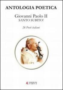 Antologia poetica. Giovanni Paolo II Santo subito! - copertina