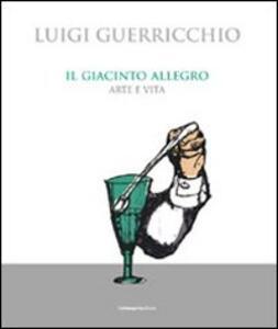 Il giacinto allegro. Arte e vita - Luigi Guerricchio - copertina