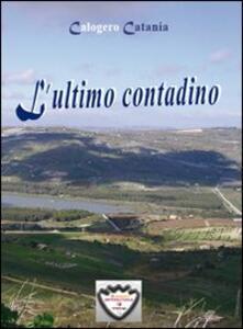 L' ultimo contadino. Con gadget - Calogero Catania - copertina