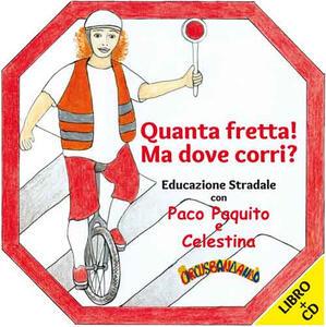 Quanta fretta! Ma dove corri? Educazione stradale con Paco Paquito e Celestina. Con CD Audio - copertina