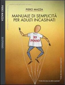 Io posso. Manuale di semplicità per adulti incasinati - Piero Mazza - copertina