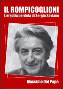 Il rompicoglioni. L'eredità perduta di Sergio Saviane - Massimo Del Papa - copertina