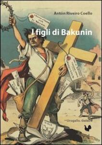 I figli di Bakunin - Antón Riveiro Coello - copertina