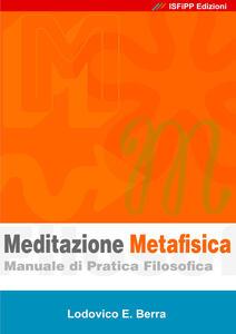 Meditazione metafisica. Manuale di pratica filosofica - Lodovico E. Berra - copertina