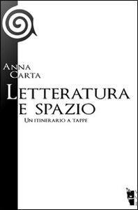 Letteratura e spazio. Un itinerario a tappe - Anna Carta - copertina