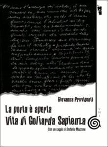 La porta è aperta. Vita di Goliarda Sapienza - Giovanna Providenti - copertina