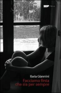 Facciamo finta che sia per sempre - Ilaria Giannini - copertina