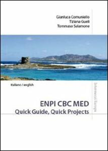 ENPI CBC MED. Quick guide, quick projects. Ediz. italiana e inglese