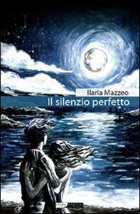 Il silenzio perfetto - Ilaria Mazzeo - copertina