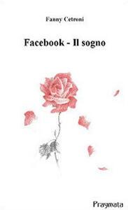 Facebook. Il sogno - Fanny Cetroni - copertina