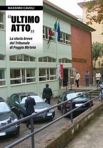 Ultimo atto. La storia breve del Tribunale di Poggio Mirteto - Massimo Cavoli - copertina