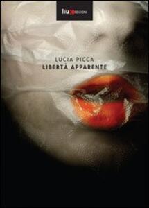 Libertà apparente - Lucia Picca - copertina