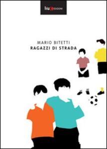 Ragazzi di strada - Mario Bitetti - copertina