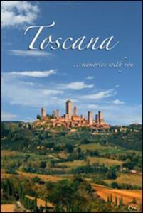 Toscana. Memories with you.. Con DVD - Francesco P. Tessarolo,Andrea Francesco Tessarolo - copertina