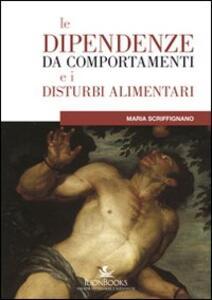 Le dipendenze da comportamenti e disturbi alimentari - Maria Scriffignano - copertina