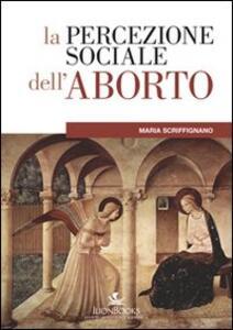 La percezione sociale dell'aborto - Maria Scriffignano - copertina